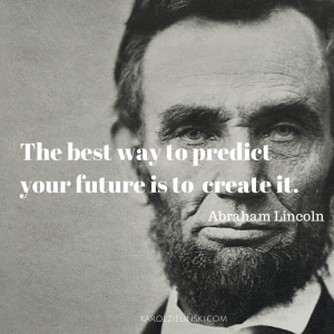 Abraham Lincoln: The best way to predict your future is to create it