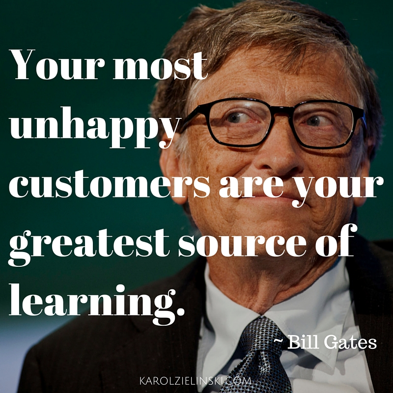 Bill Gates: Your most unhappy customers are your greatest source of learning