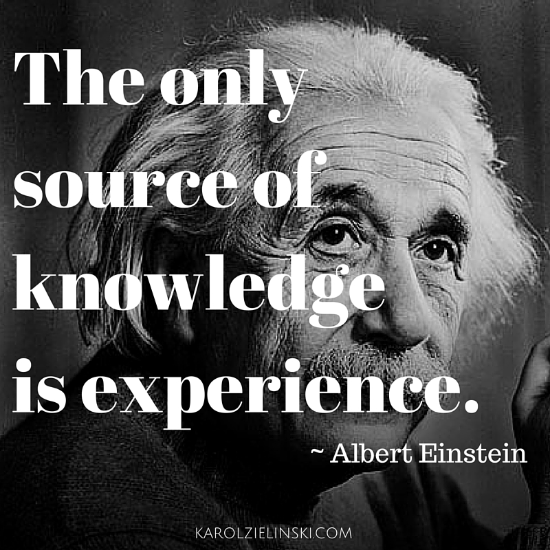 Albert Einstein: The only source of knowledge is experience