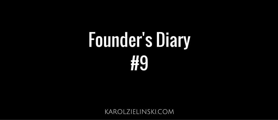 Founder's Diary #9